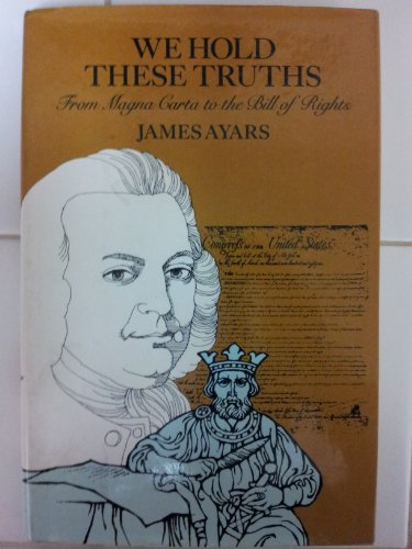 We Hold These Truths: From Magna Carta: Ayars, James Sterling