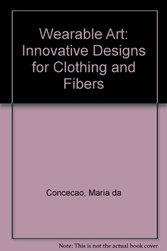 9780670754168: Wearable Art: Innovative Designs for Clothing and Fibers