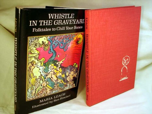 Whistle in the Graveyard- Folktales to Chill: Maria Leach; Illustrator-Ken