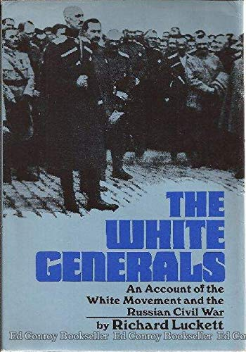 The White Generals; An Account of the White Movement and the Russian Civil War: Luckett, Richard