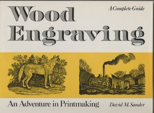 WOOD ENGRAVING: An Adventure in Printmaking: Sander, David M.