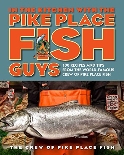 9780670785520: In the Kitchen With the Pike Place Fish Guys: 100 Recipes and Tips from the World-famous Crew of Pike Place Fish
