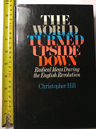 9780670789757: The World Turned Upside Down: Radical ideas during the English Revolution By Christopher Hill