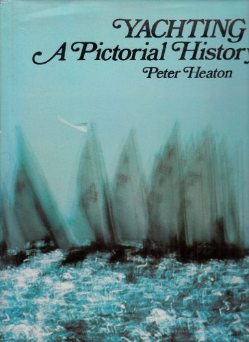 Yachting, a pictorial history.: HEATON, PETER