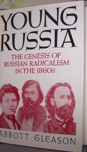 Young Russia: The Genesis of Russian Radicalism in the 1860s: Gleason, Abbott