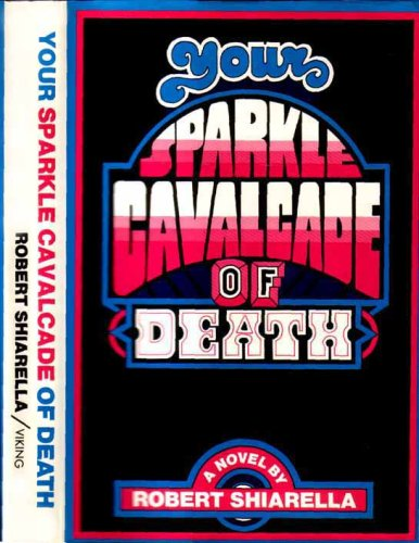 Your Sparkle Cavalcade of Death: Shiarella, Robert