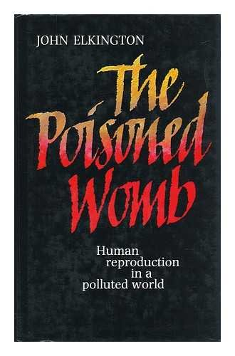 9780670801107: The Poisoned Womb: Human Reproduction in a Polluted World