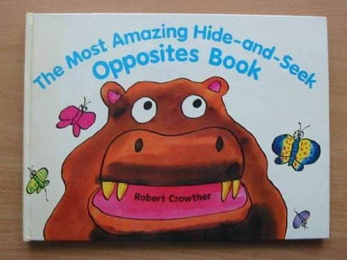 THE MOST AMAZING HIDE-AND-SEEK OPPOSITES BOOK