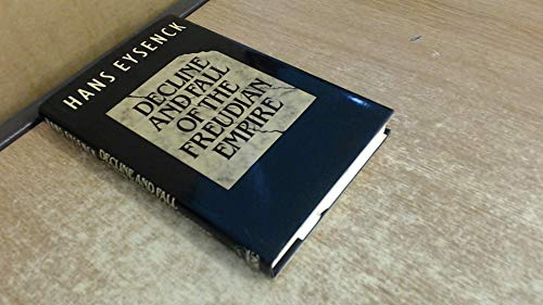 Decline and Fall of the Freudian Empire: Eysenck, H. J.