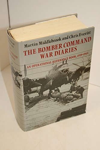 The Bomber Command War Diaries: An Operational Reference Book, 1939-1945.: Martin Middlebrook and ...