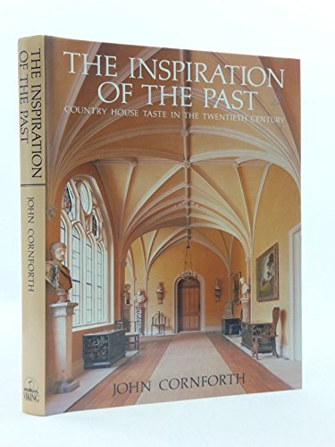 The Inspiration of the Past: Country House Taste in the Twentieth Century: Cornforth, John