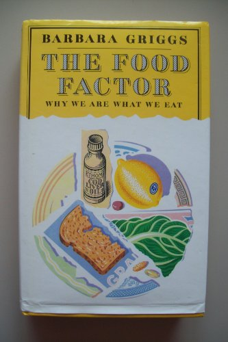 The Food Factor: Why We Are What We Eat: Griggs, Barbara