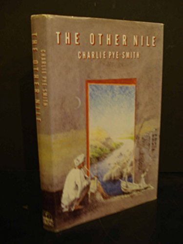 9780670802043: The Other Nile: Journeys in Egypt, the Sudan, and Ethiopia