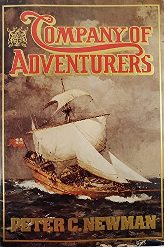 Company of Adventurers, Volume I, The Story of the Hudson's Bay Company: Newman, Peter C.