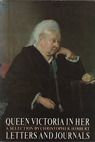 Queen Victoria in Her Letters and Journals: A Selection: Christopher Hibbert