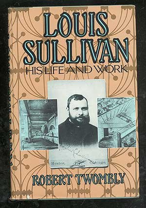 Louis Sullivan: His Life and Work