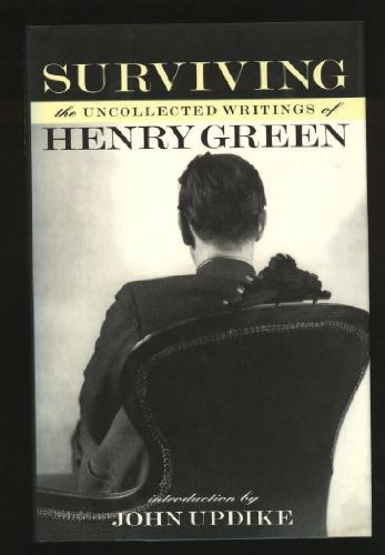 Surviving : the Uncollected Writings of Henry Green /edited by Matthew Yorke