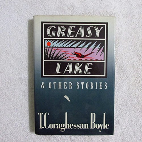 Greasy Lake and Other Stories: Boyle, T. Coraghessan