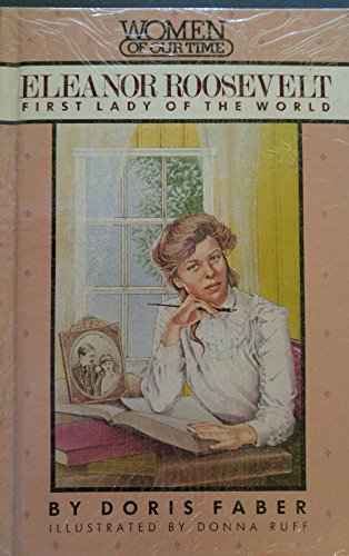 Eleanor Roosevelt: First Lady of the World (Women of Our Time): Faber, Doris