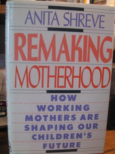 9780670807222: Remaking Motherhood