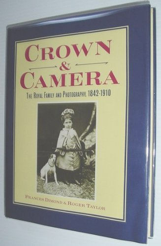 9780670807628: Crown and Camera: Royal Family and Photography, 1842-1910
