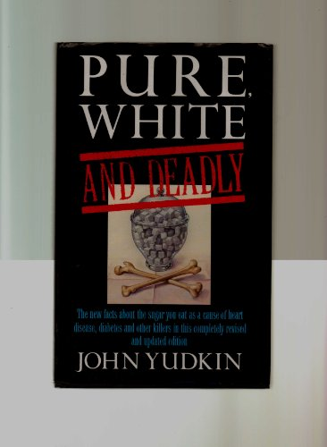9780670808199: Pure, White and Deadly: The new facts about the sugar you eat as a cause of heart disease, diabetes