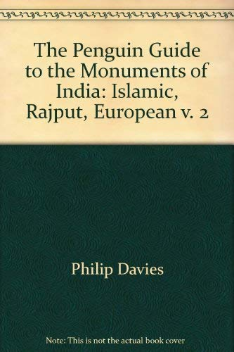 The Penguin Guide to the Monuments of India; Volume 2: Islamic, Rajput, European: Davies, Philip
