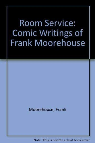 9780670808588: Room Service: Comic Writings of Frank Moorehouse