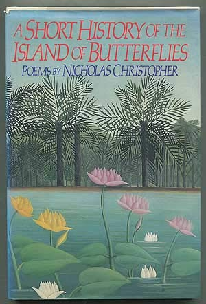 Poems: A Short History of the Island of Butterflies: Nicholas Christopher