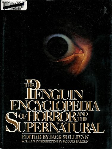 The Penguin Encyclopedia of Horror and the Supernatural: Editor-Jack Sullivan; Introduction-Jacques...