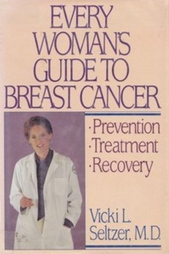 Every Woman's Guide to Breast Cancer: Seltzer, Vicki