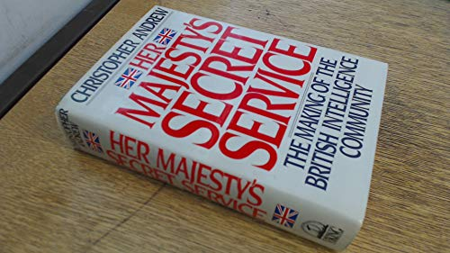9780670809417: Her Majesty's Secret Service: The Making of the British Intelligence Community