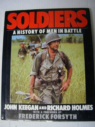 Soldiers: A History of Men in Battle: John Keegan, Richard
