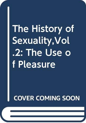 The Use of Pleasure - The History: Foucault, Michel