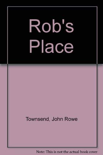 Rob's Place. (0670809985) by Townsend, John Rowe.