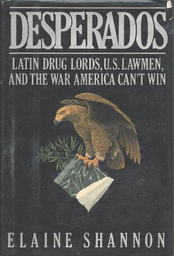 9780670810260: Desperados: Latin Drug Lords, U.S. Lawmen, And the War America Can't Win