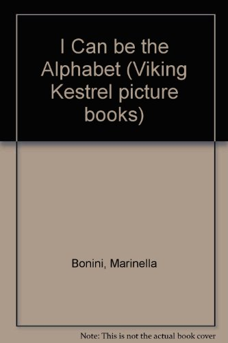 I Can Be the Alphabet (Viking Kestrel picture books): Bonini, Mariella