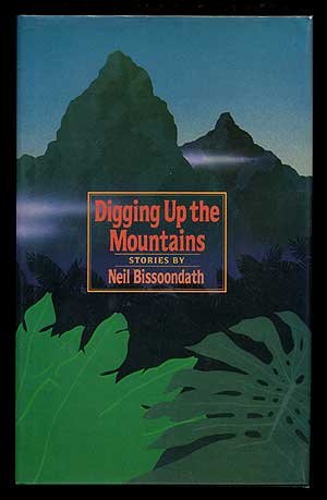 DIGGING UP THE MOUNTAINS: Bissoondath, Neil