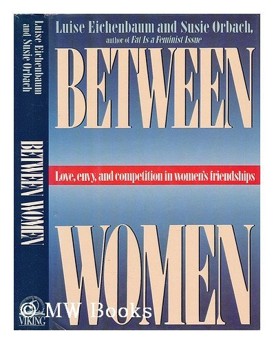 9780670811410: Between Women: Love, Envy And Competition in Women's Friendships