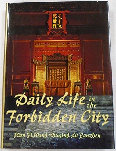Daily Life In The Forbidden City Ð The Qing Dynasty 1644-1922.: Wan Yi; Wang Shuqing and Lu ...