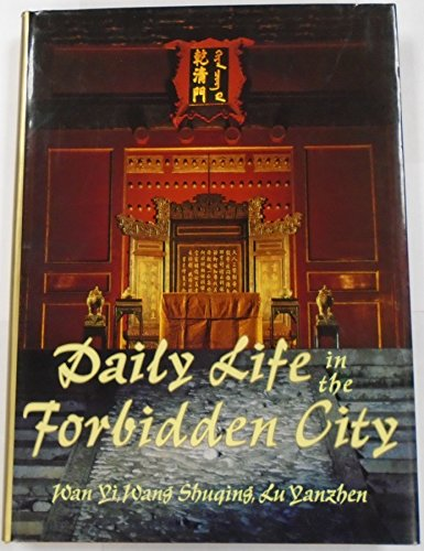 Daily Life in the Forbidden City : The Quing Dynasty 1644-1912 ( First Published in Chinese Under...