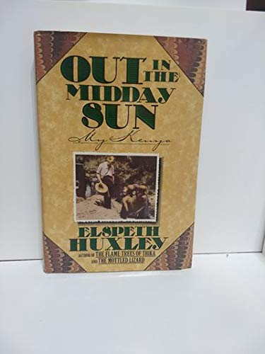 Out in the Midday Sun: My Kenya: Huxley, Elspeth Joscelin Grant