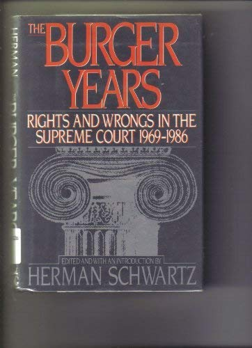 The Burger Years: Rights and Wrongs in the Supreme Court 1969 - 1986