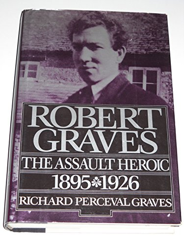 Robert Graves: The Assault Heroic 1895-1926