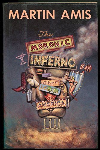 The Moronic Inferno and Other Visits to America: Amis, Martin