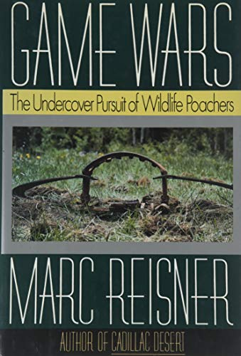 Game Wars: The Undercover Pursuit of Wildlife Poachers: Reisner, Marc