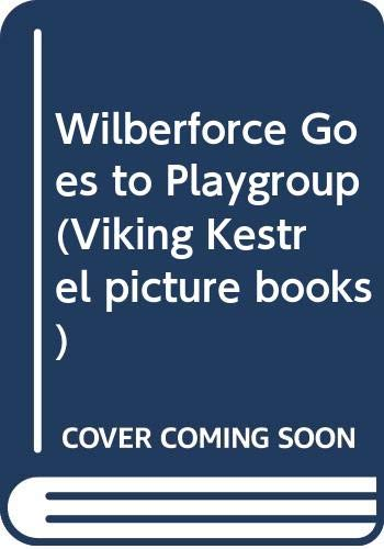 9780670815050: Wilberforce Goes to Playgroup (Viking Kestrel picture books)