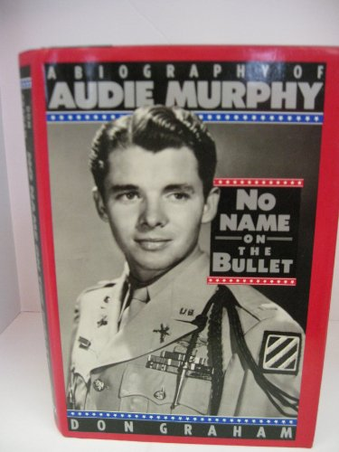 No Name on the Bullet A Biography of Audie Murphy: Graham, Don