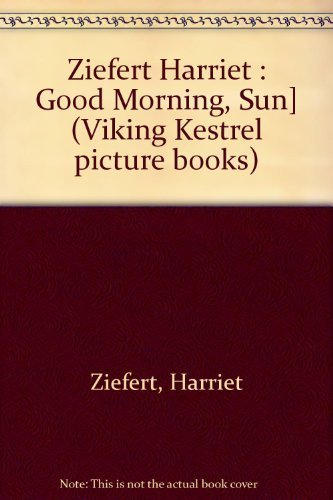 Good Morning, Sun! (Start the Day Book): Harriet Ziefert