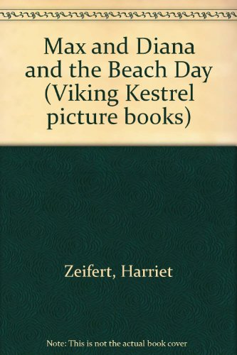 Max and Diana and the Beach Day (Viking Kestrel Picture Books) (0670816345) by Harriet Zeifert; Harriet Ziefert